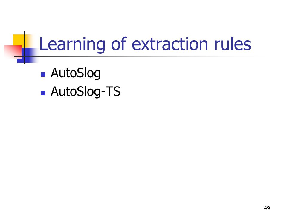49 Learning of extraction rules AutoSlog AutoSlog-TS