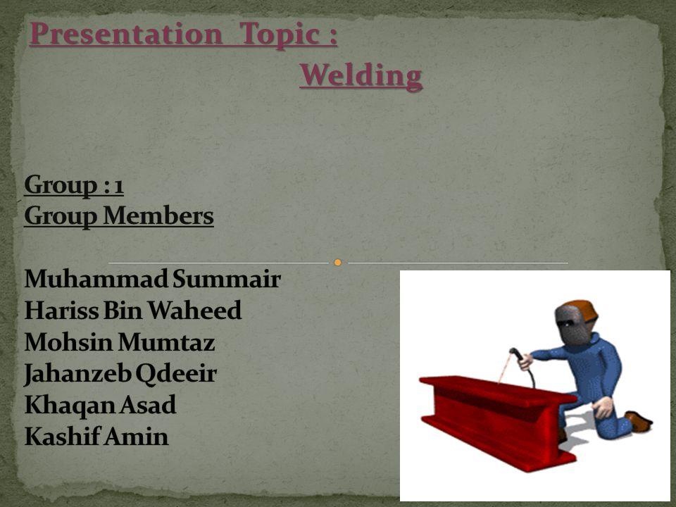 Presentation Topic : Welding Welding