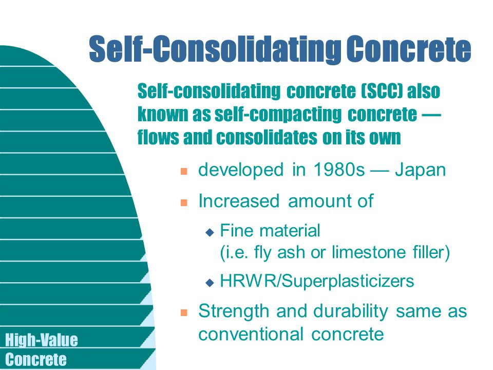 High-Value Concrete Self-Consolidating Concrete n developed in 1980s — Japan n Increased amount of u Fine material (i.e.