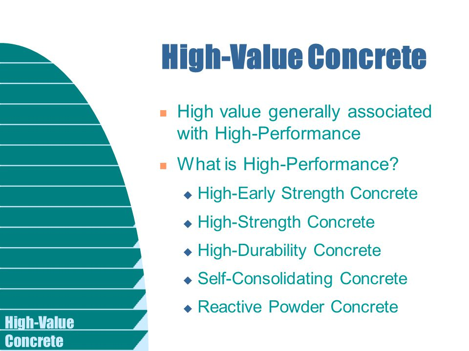 High-Value Concrete n High value generally associated with High-Performance n What is High-Performance.