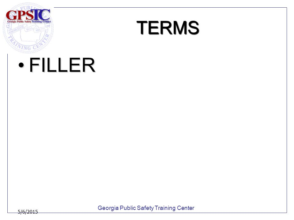 Georgia Public Safety Training Center 5/6/2015 TERMS FILLERFILLER