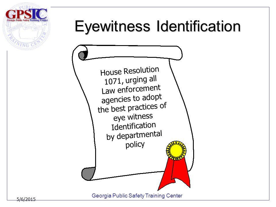 Georgia Public Safety Training Center 5/6/2015 Eyewitness Identification PreservationPreservation –Showups