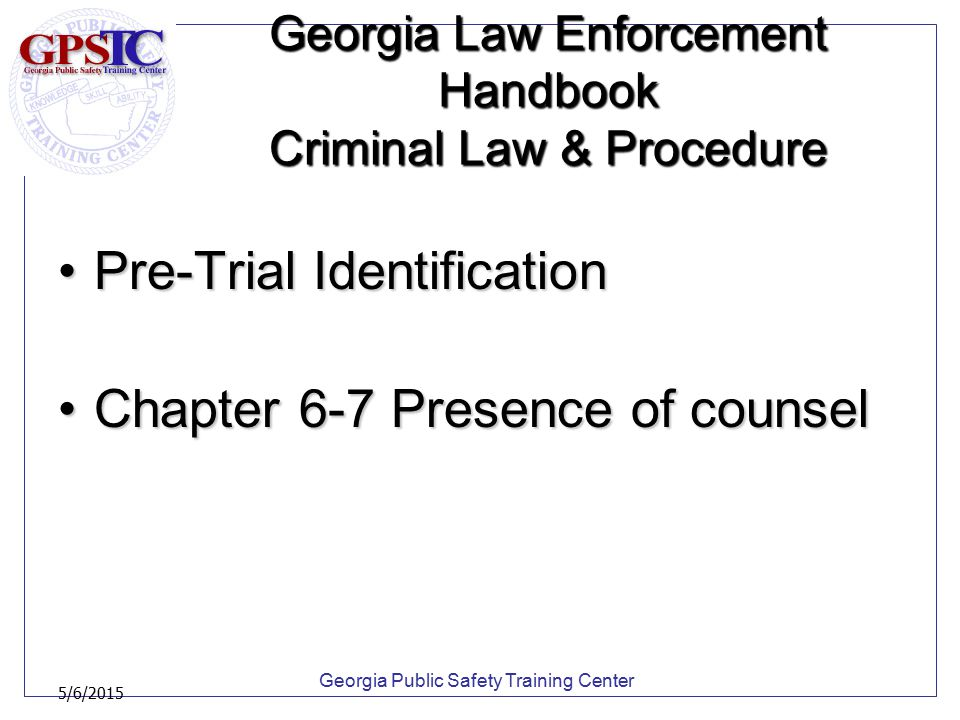 Georgia Public Safety Training Center 5/6/2015 Georgia Law Enforcement Handbook Criminal Law & Procedure Pre-Trial IdentificationPre-Trial Identificat
