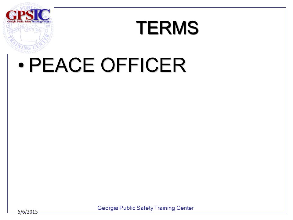Georgia Public Safety Training Center 5/6/2015 Georgia Peace Officers OCGA Title 35-8-9OCGA Title 35-8-9 Basic course of instruction