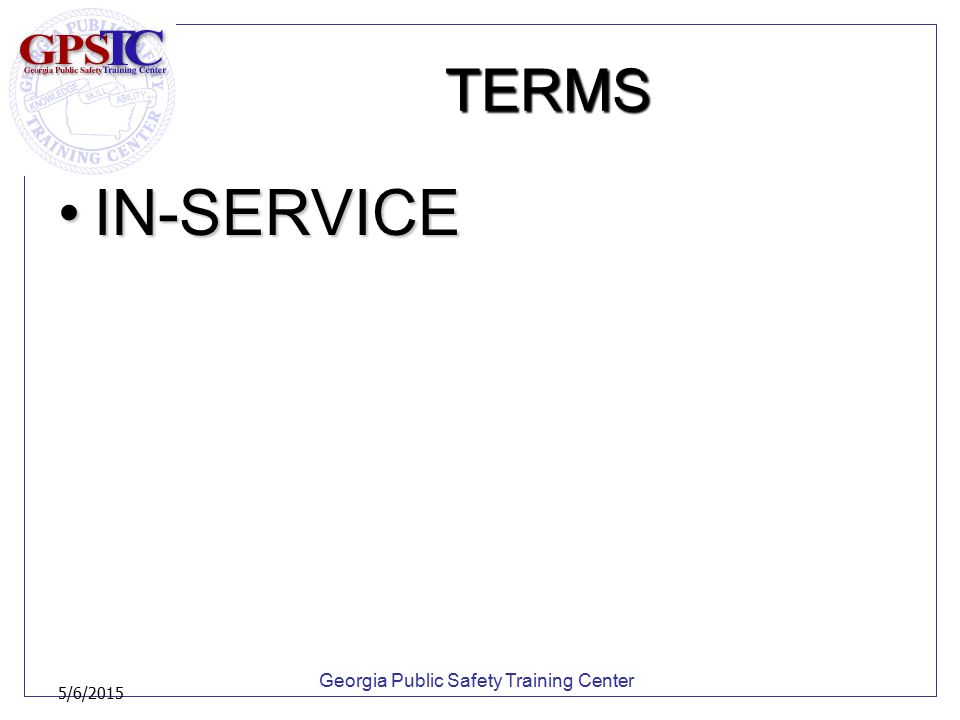 Georgia Public Safety Training Center 5/6/2015 TERMS IN-SERVICEIN-SERVICE
