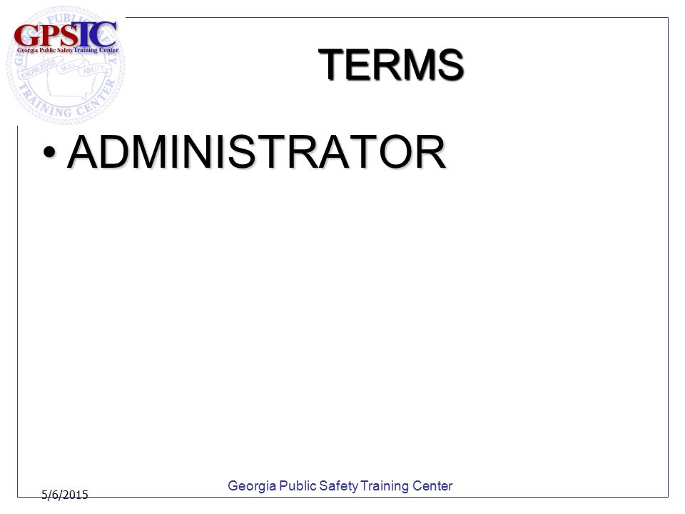 Georgia Public Safety Training Center 5/6/2015 TERMS NEUTRAL INDEPENDENT ADMINISTRATORNEUTRAL INDEPENDENT ADMINISTRATOR
