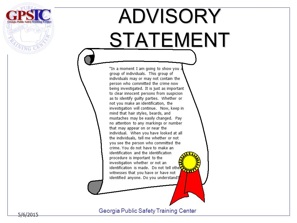 "Georgia Public Safety Training Center 5/6/2015 ADVISORY STATEMENT ""In a moment I am going to show you a group of individuals. This group of individual"