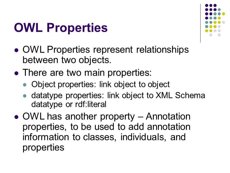 OWL Properties OWL Properties represent relationships between two objects.