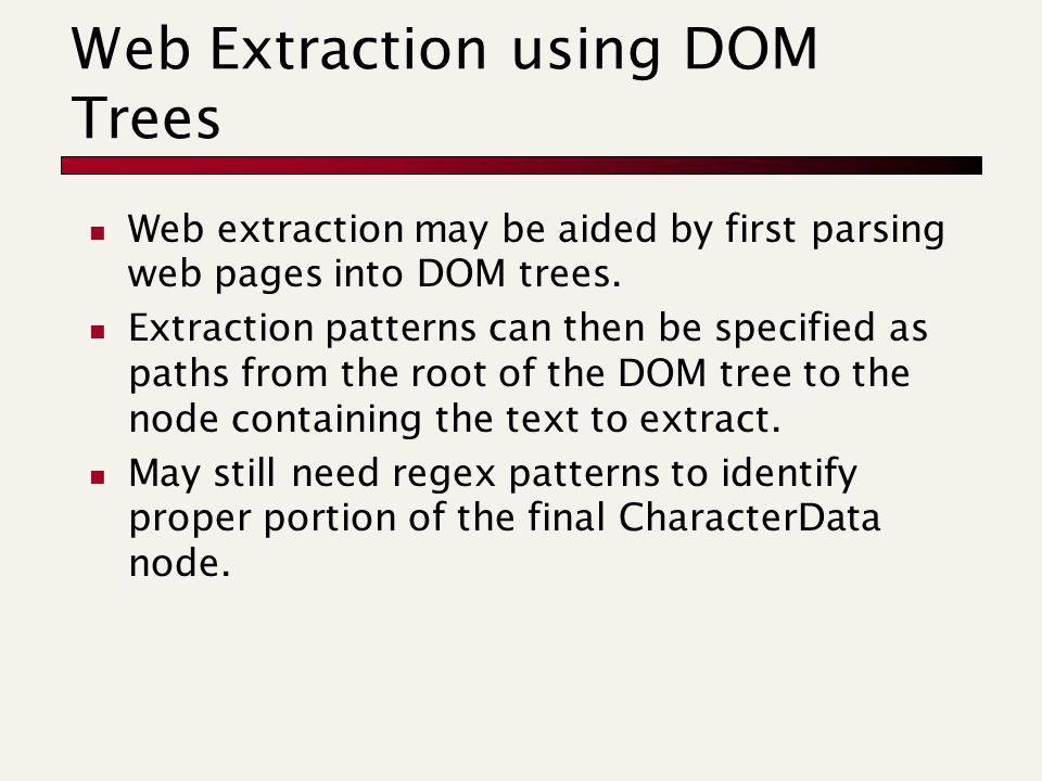Web Extraction using DOM Trees Web extraction may be aided by first parsing web pages into DOM trees. Extraction patterns can then be specified as pat