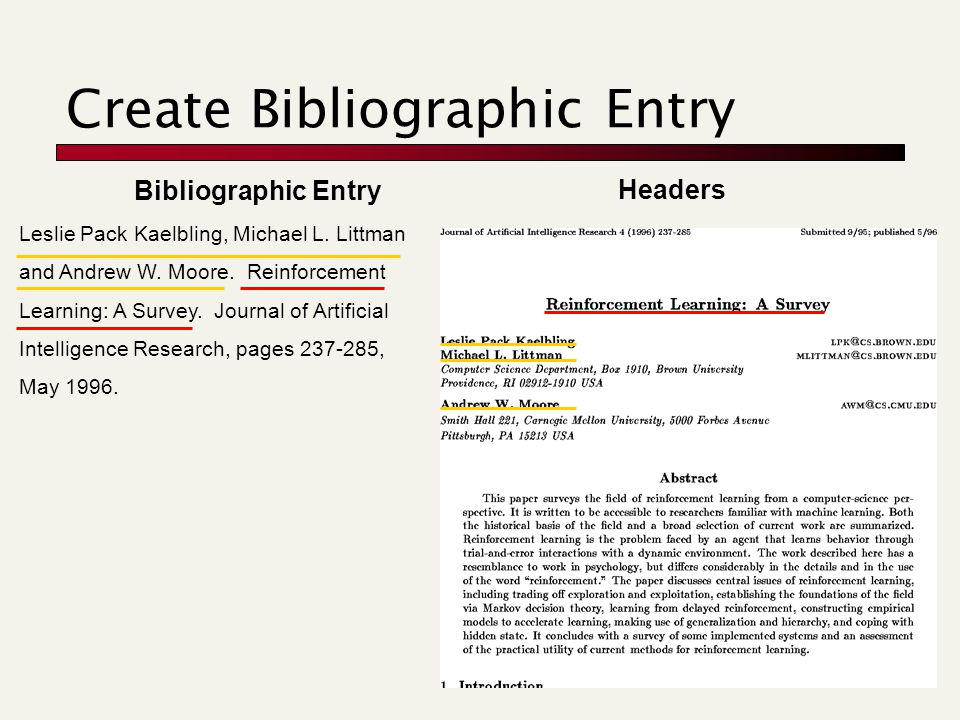 Create Bibliographic Entry Leslie Pack Kaelbling, Michael L. Littman and Andrew W. Moore. Reinforcement Learning: A Survey. Journal of Artificial Inte