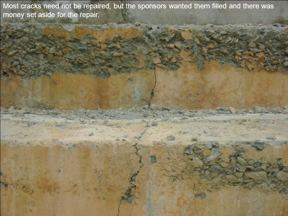 Most cracks need not be repaired, but the sponsors wanted them filled and there was money set aside for the repair.