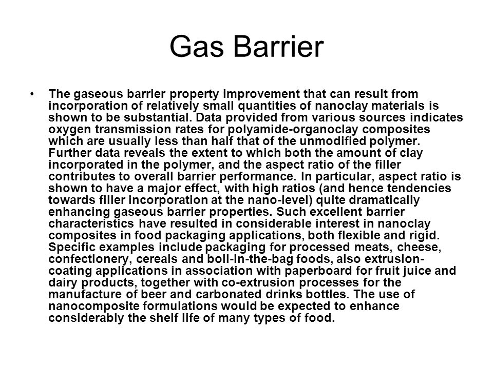 Gas Barrier The gaseous barrier property improvement that can result from incorporation of relatively small quantities of nanoclay materials is shown