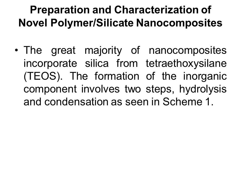 Preparation and Characterization of Novel Polymer/Silicate Nanocomposites The great majority of nanocomposites incorporate silica from tetraethoxysila