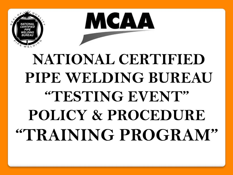 NCPWB POLICY & PROCEDURE A tutorial for the Contractor when participating in a Joint Welder Qualification testing event with the United Association Welder Certification Program