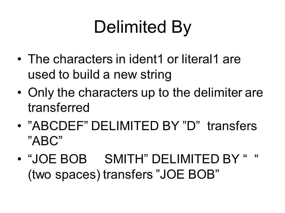 "Delimited By The characters in ident1 or literal1 are used to build a new string Only the characters up to the delimiter are transferred ""ABCDEF"" DELI"