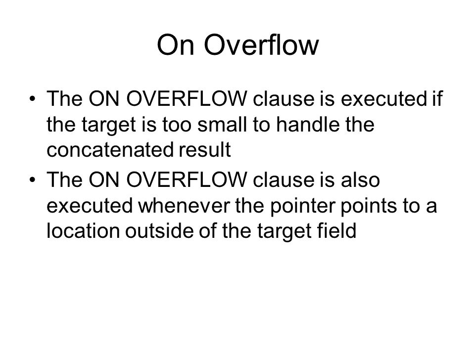 On Overflow The ON OVERFLOW clause is executed if the target is too small to handle the concatenated result The ON OVERFLOW clause is also executed wh