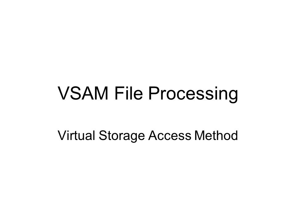 VSAM File Processing Virtual Storage Access Method