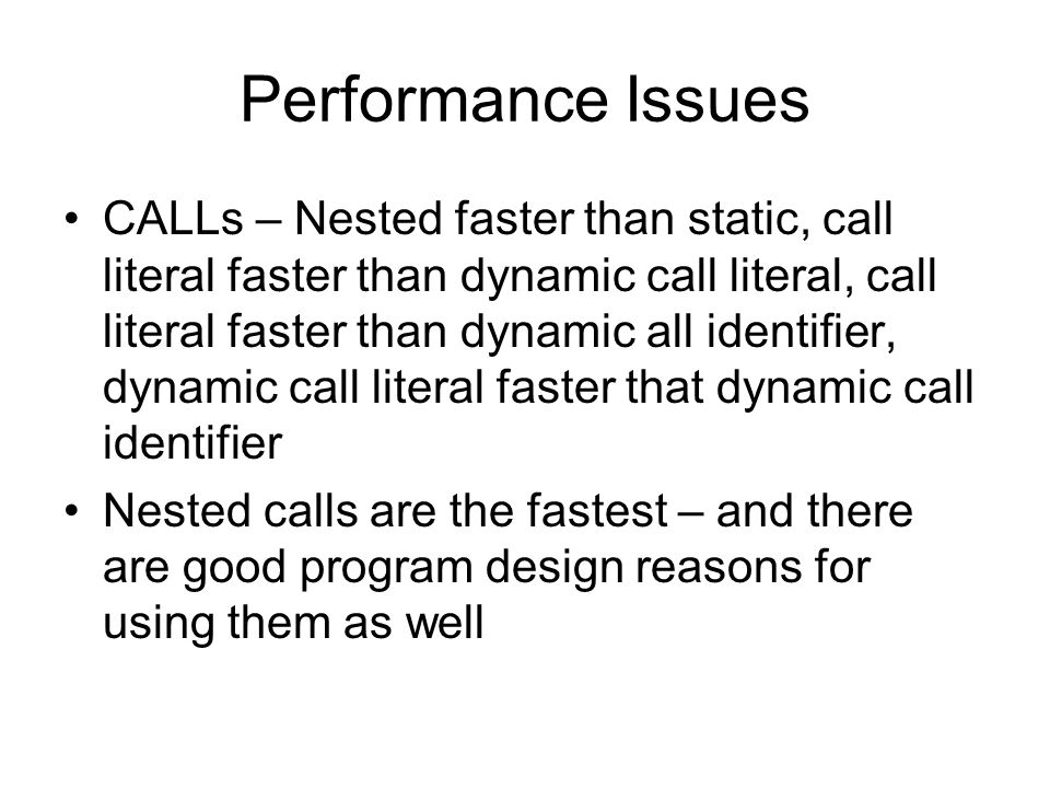 Performance Issues CALLs – Nested faster than static, call literal faster than dynamic call literal, call literal faster than dynamic all identifier,