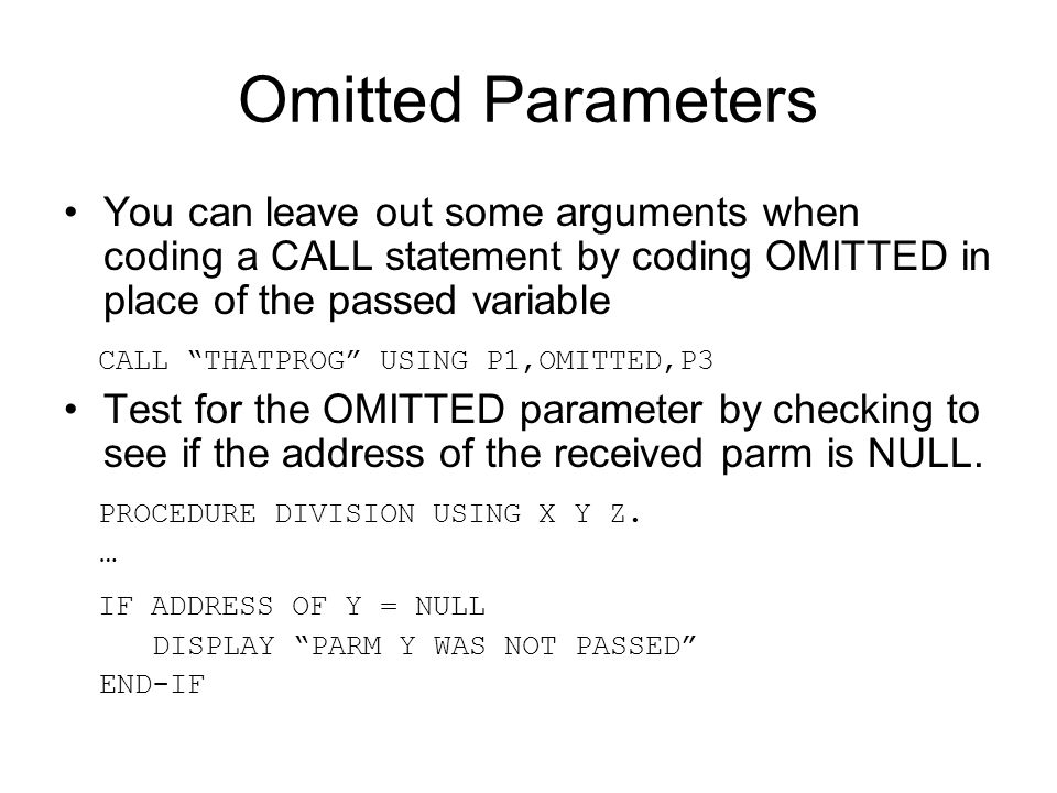 "Omitted Parameters You can leave out some arguments when coding a CALL statement by coding OMITTED in place of the passed variable CALL ""THATPROG"" USI"