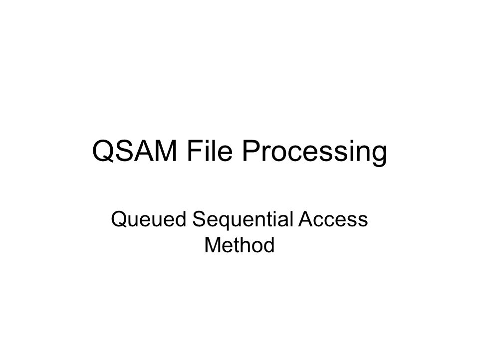 QSAM Files Unkeyed, Sequentially created and processed Records cannot change length or position QSAM files on direct access storage can be modified with REWRITE ENVIRONMENT DIVISION.