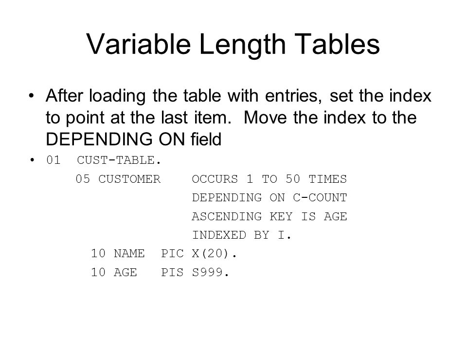 Variable Length Tables After loading the table with entries, set the index to point at the last item. Move the index to the DEPENDING ON field 01 CUST