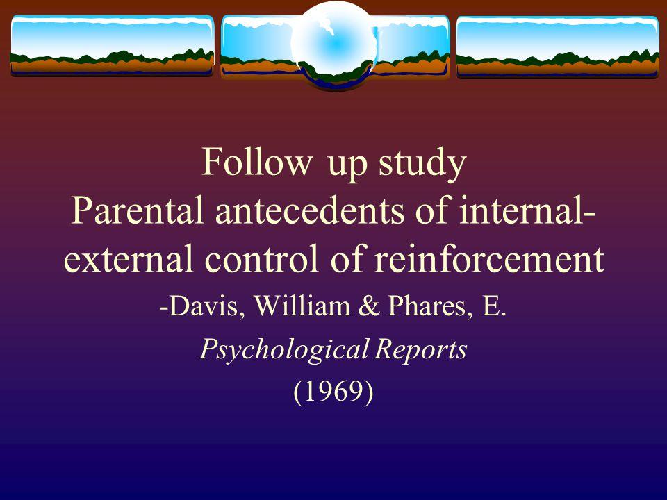Follow up study Parental antecedents of internal- external control of reinforcement -Davis, William & Phares, E. Psychological Reports (1969)