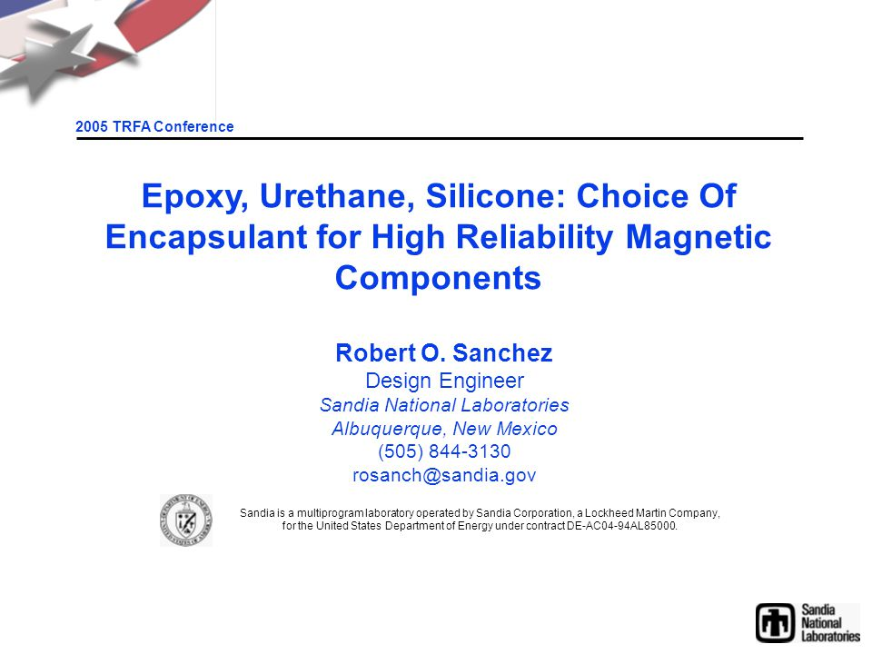 2005 TRFA Conference Epoxy, Urethane, Silicone: Choice Of Encapsulant for High Reliability Magnetic Components Robert O.