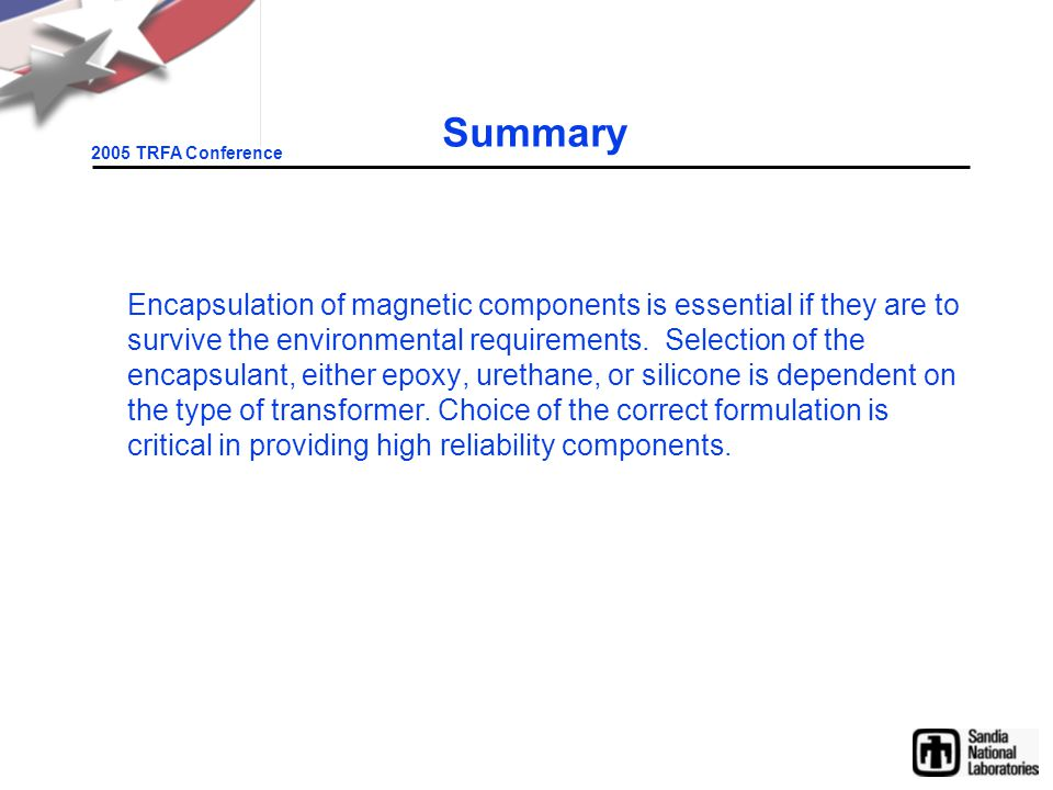 2005 TRFA Conference Summary Encapsulation of magnetic components is essential if they are to survive the environmental requirements.
