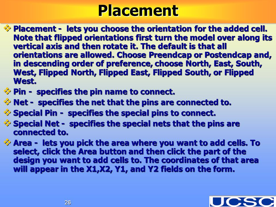 26PlacementPlacement  Placement - lets you choose the orientation for the added cell. Note that flipped orientations first turn the model over along