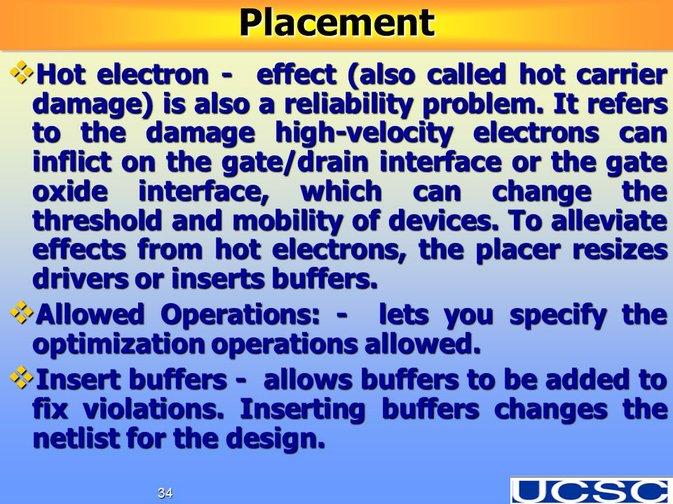 34PlacementPlacement  Hot electron - effect (also called hot carrier damage) is also a reliability problem. It refers to the damage high-velocity ele