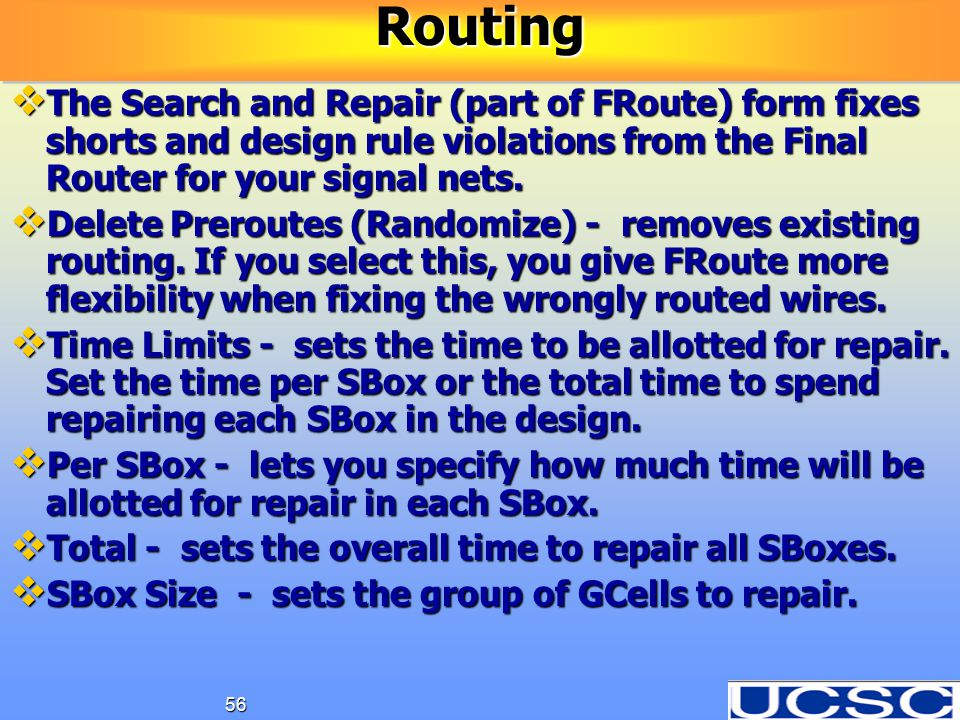 56  The Search and Repair (part of FRoute) form fixes shorts and design rule violations from the Final Router for your signal nets.  Delete Preroute
