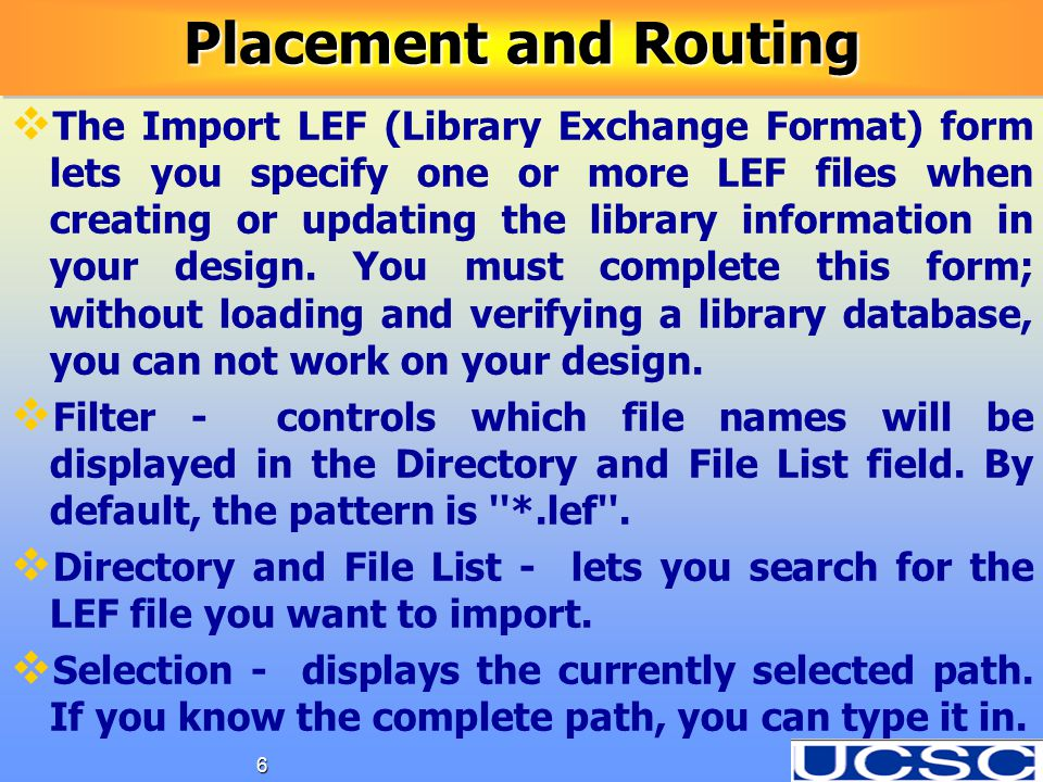 6 Placement and Routing   The Import LEF (Library Exchange Format) form lets you specify one or more LEF files when creating or updating the library