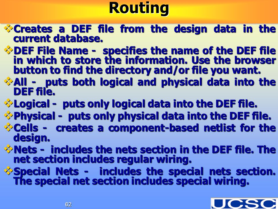 62  Creates a DEF file from the design data in the current database.  DEF File Name - specifies the name of the DEF file in which to store the infor