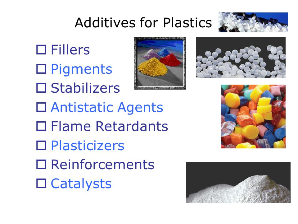Additives for Plastics  Fillers  Pigments  Stabilizers  Antistatic Agents  Flame Retardants  Plasticizers  Reinforcements  Catalysts