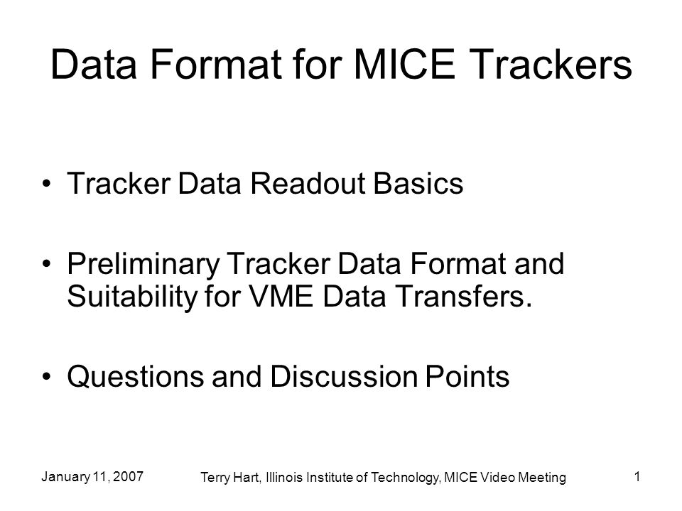 January 11, 20071 Data Format for MICE Trackers Tracker Data Readout Basics Preliminary Tracker Data Format and Suitability for VME Data Transfers.