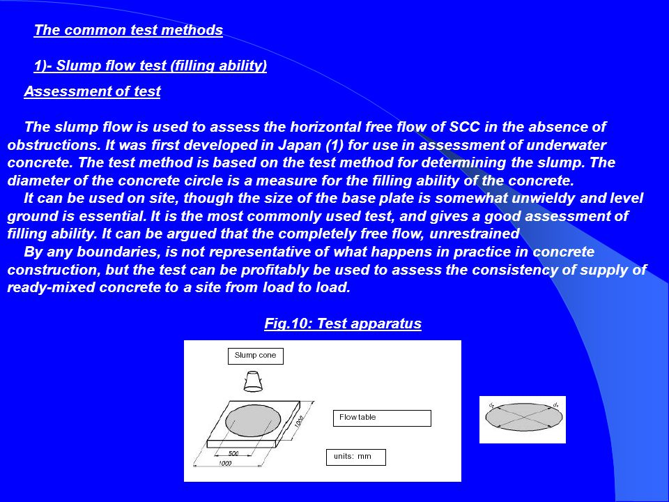  Test methods Many different test methods have been developed in attempts to characterize the properties of SCC. So far no single method or combinati