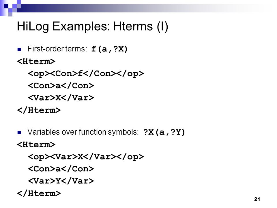 21 HiLog Examples: Hterms (I) First-order terms: f(a, X) f a X Variables over function symbols: X(a, Y) X a Y