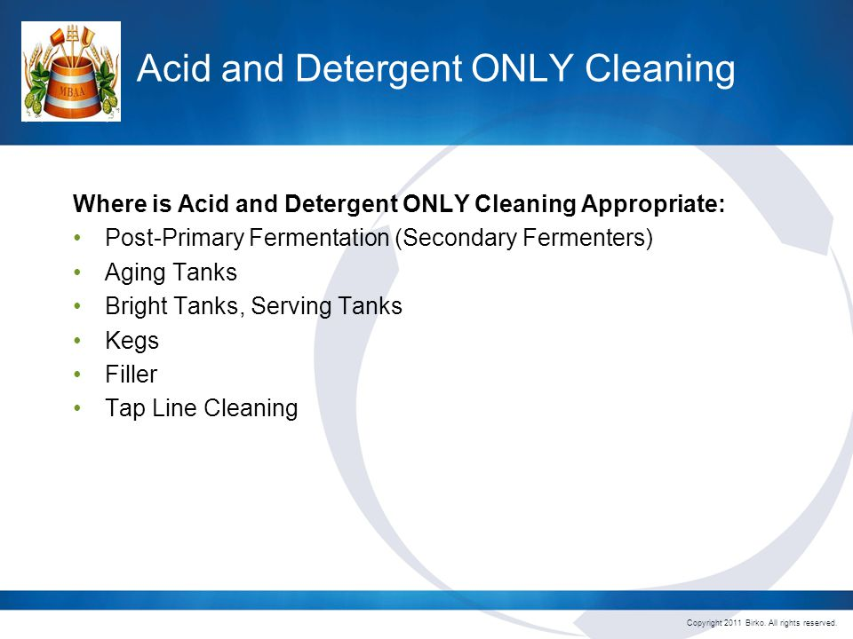 Copyright 2011 Birko.All rights reserved. Acid and Detergent ONLY Cleaning Let's do some Acid.