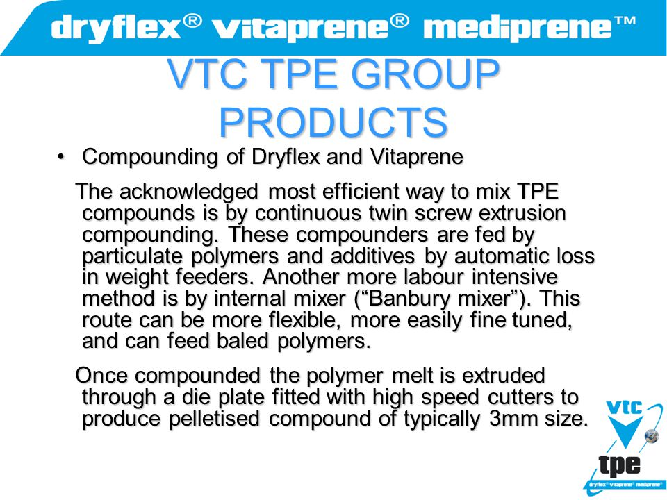 VTC TPE GROUP PRODUCTS Compounding of Dryflex and VitapreneCompounding of Dryflex and Vitaprene The acknowledged most efficient way to mix TPE compoun