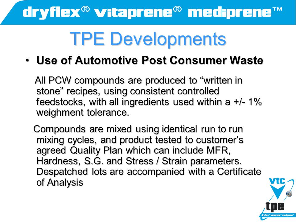 """TPE Developments Use of Automotive Post Consumer WasteUse of Automotive Post Consumer Waste All PCW compounds are produced to """"written in stone"""" recip"""