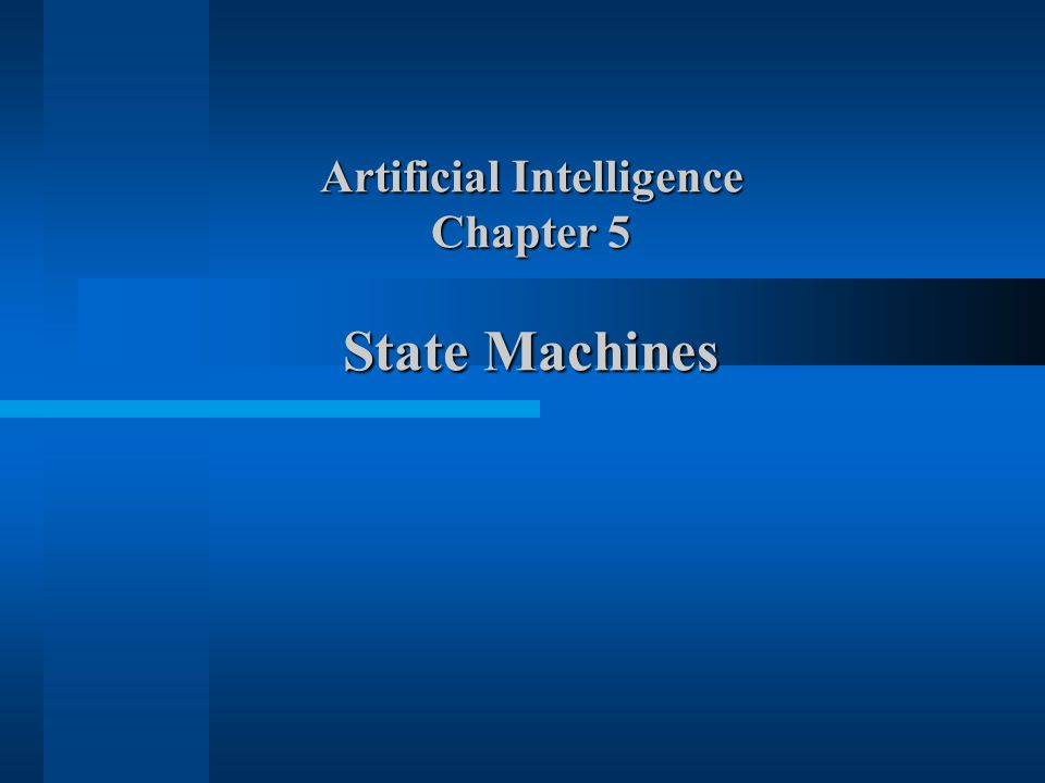 Artificial Intelligence Chapter 5 State Machines