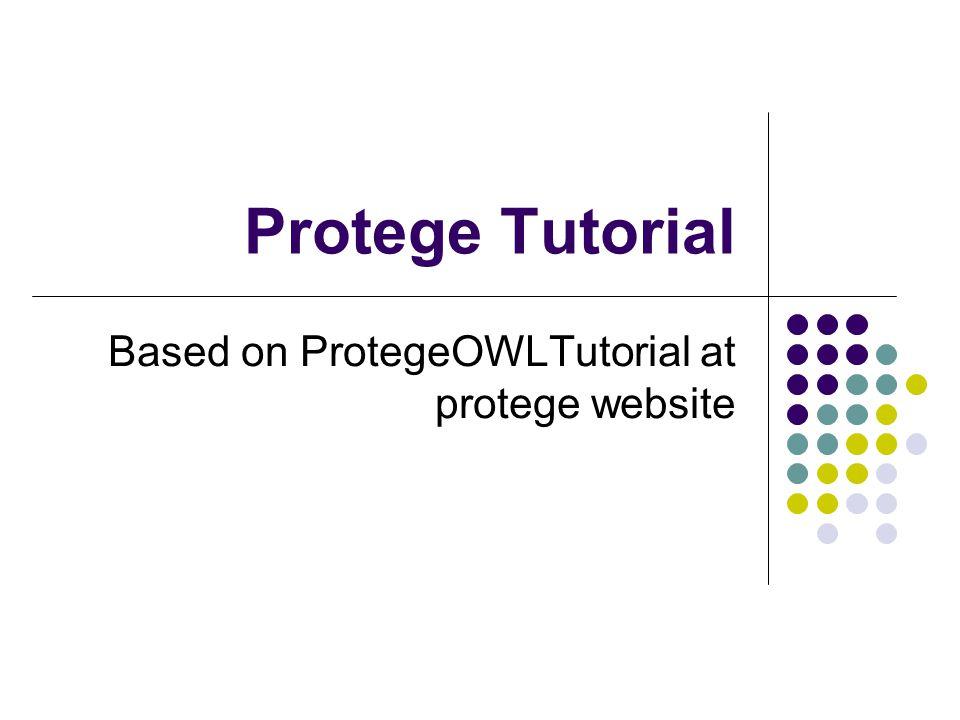 Protege Tutorial Based on ProtegeOWLTutorial at protege website