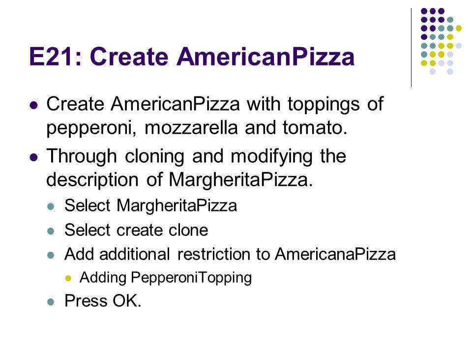 E21: Create AmericanPizza Create AmericanPizza with toppings of pepperoni, mozzarella and tomato.