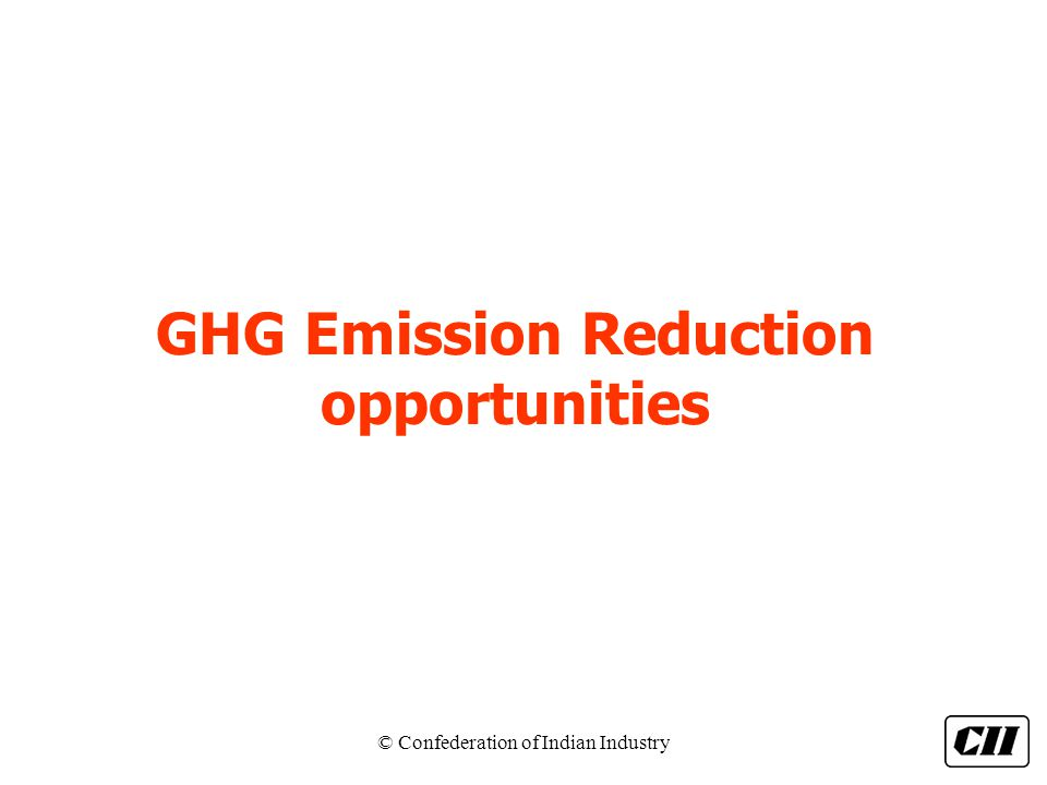 © Confederation of Indian Industry GHG Emission Reduction opportunities