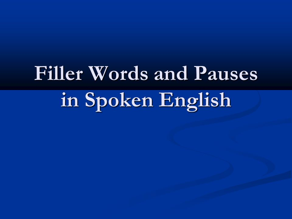 Filler Words and Pauses in Spoken English