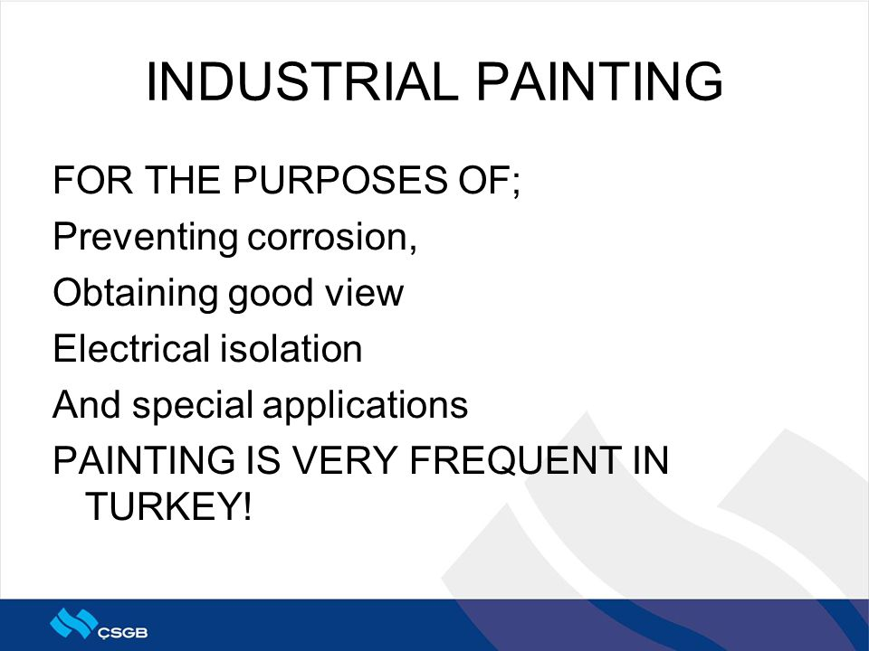 INDUSTRIAL PAINTING FOR THE PURPOSES OF; Preventing corrosion, Obtaining good view Electrical isolation And special applications PAINTING IS VERY FREQUENT IN TURKEY!