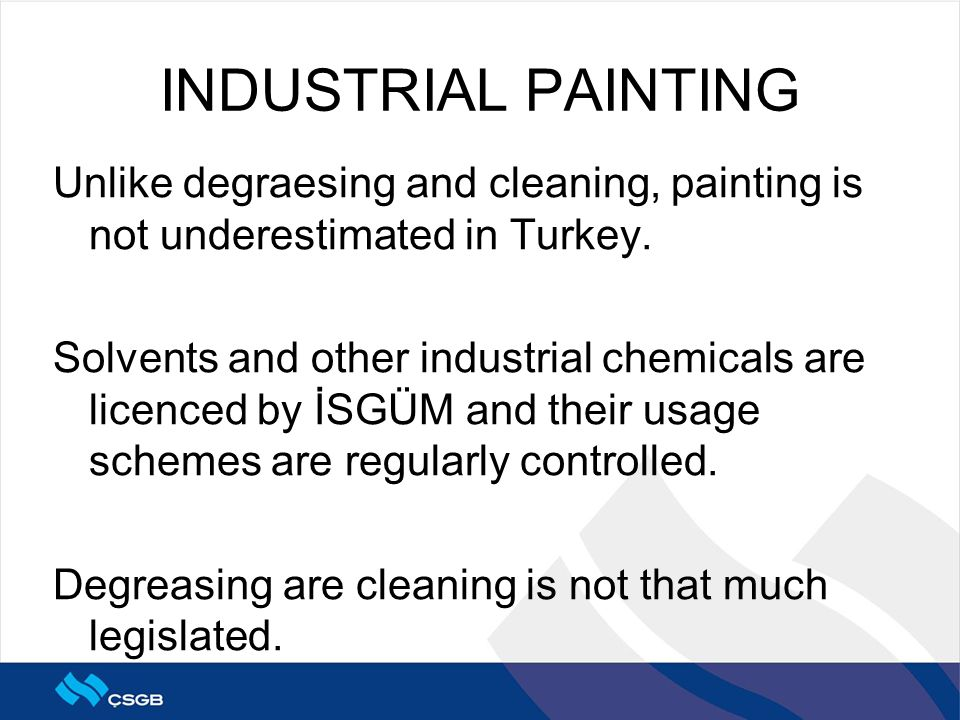 INDUSTRIAL PAINTING Unlike degraesing and cleaning, painting is not underestimated in Turkey. Solvents and other industrial chemicals are licenced by