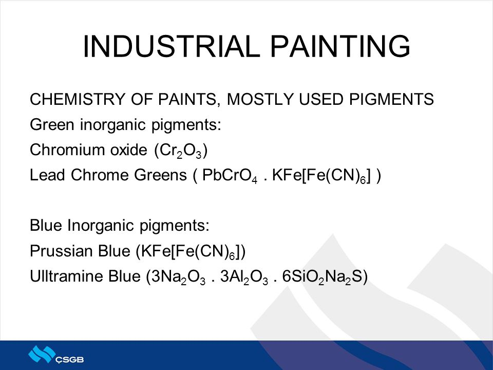 INDUSTRIAL PAINTING CHEMISTRY OF PAINTS, MOSTLY USED PIGMENTS Green inorganic pigments: Chromium oxide (Cr 2 O 3 ) Lead Chrome Greens ( PbCrO 4.