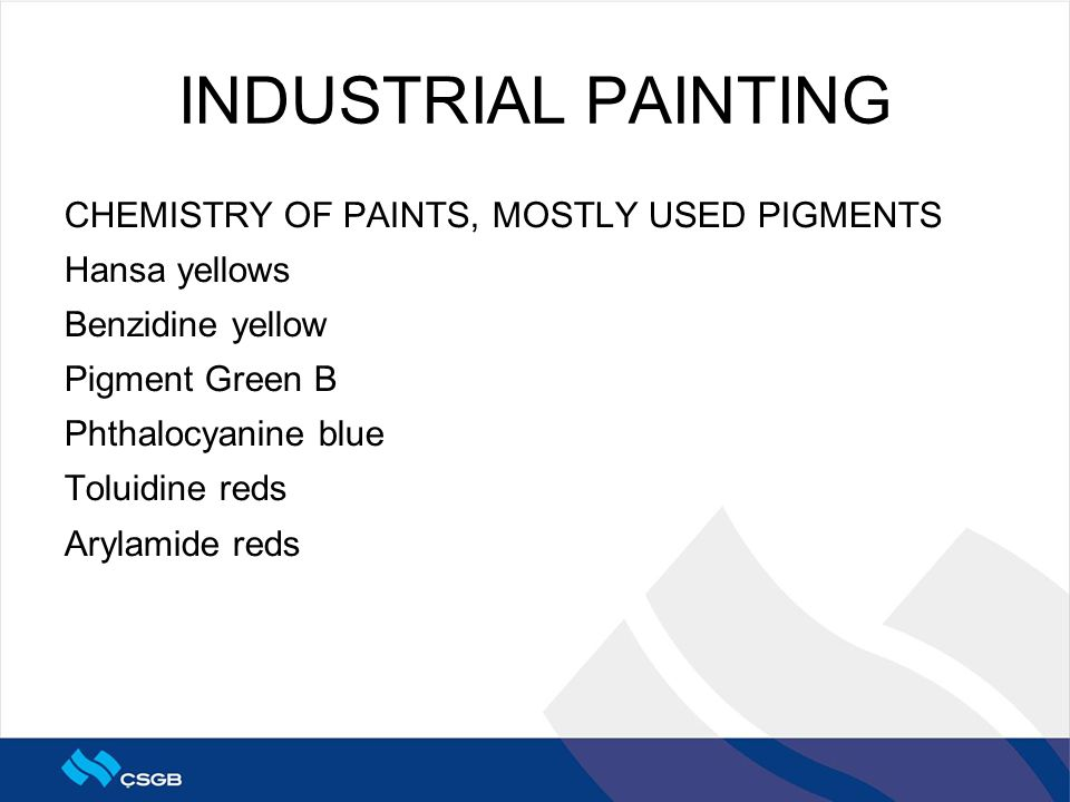 INDUSTRIAL PAINTING CHEMISTRY OF PAINTS, MOSTLY USED PIGMENTS Hansa yellows Benzidine yellow Pigment Green B Phthalocyanine blue Toluidine reds Arylam