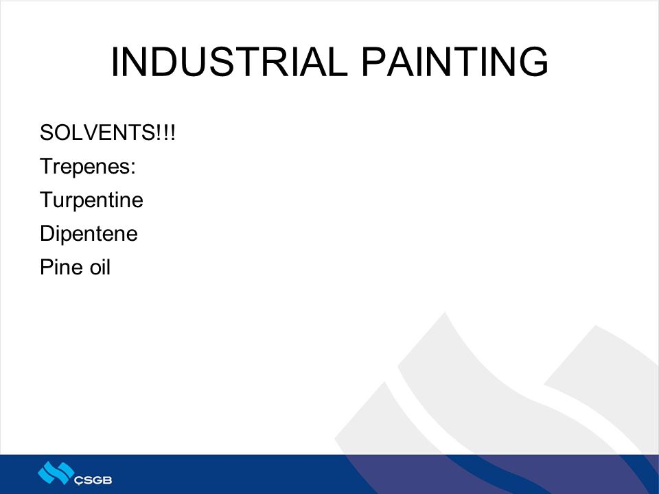 INDUSTRIAL PAINTING SOLVENTS!!! Trepenes: Turpentine Dipentene Pine oil